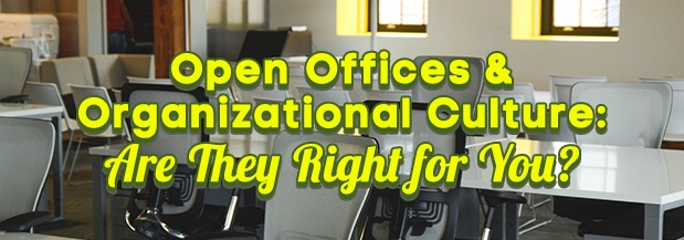 Open Offices & Organizational Culture: Are They Right for You?