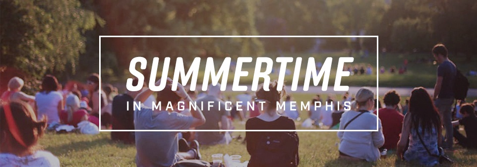 Summertime in Magnificent Memphis