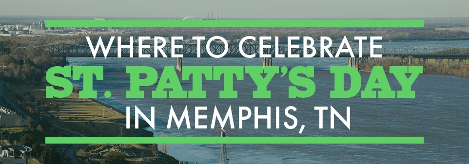 Where to Celebrate St. Patty's Day in Memphis, TN