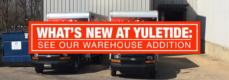 What's New At Yuletide: See Our Warehouse Addition