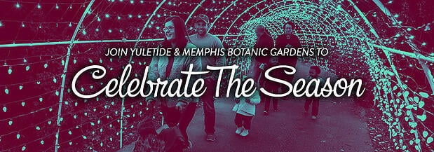 Join Yuletide & Memphis Botanic Gardens To  Celebrate The Season