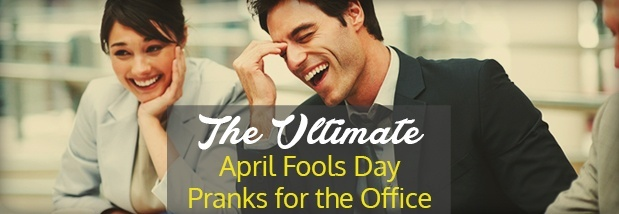 The Ultimate April Fools Day Pranks for the Office